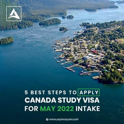 5 Best Steps to Apply for Study visa for the May 2022 Intake in Canada