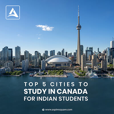 Top 5 Cities to Study in Canada for Indian Students