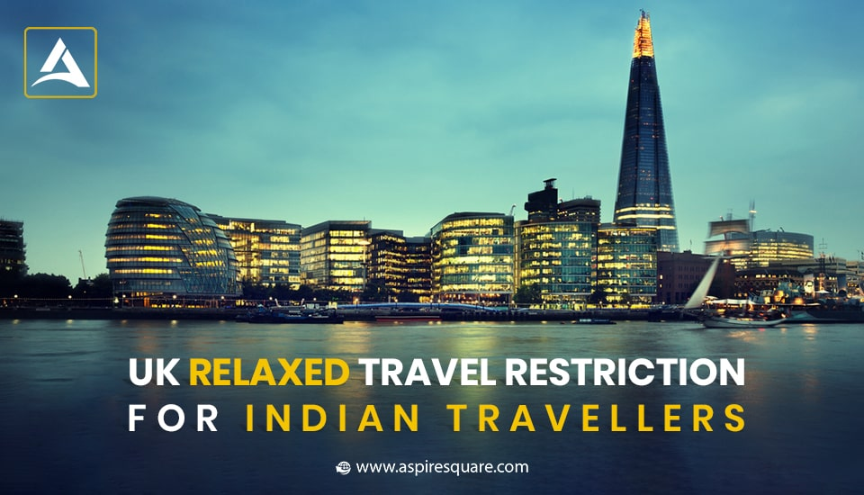 UK Travel Restrictions have been Relaxed for the Indian Travellers